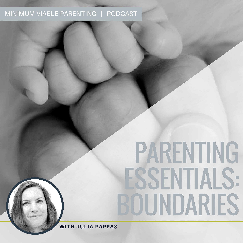 Episode #5: Parenting Essentials - Boundaries