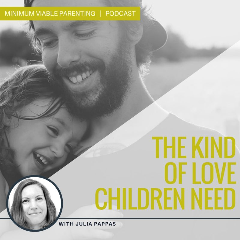Episode 6: What Kind of Love do Children Need?