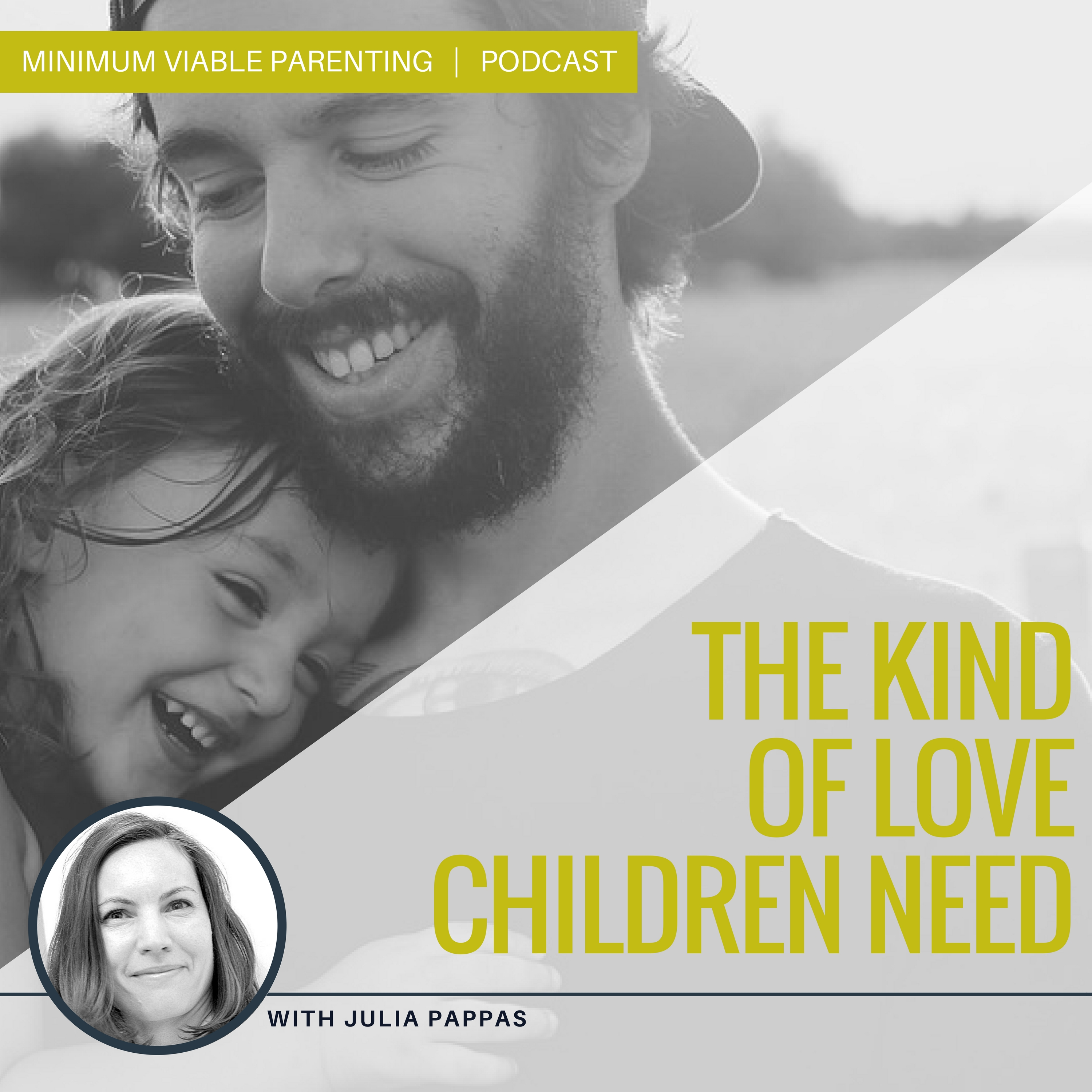Episode #6: What Kind of Love do Children Need?
