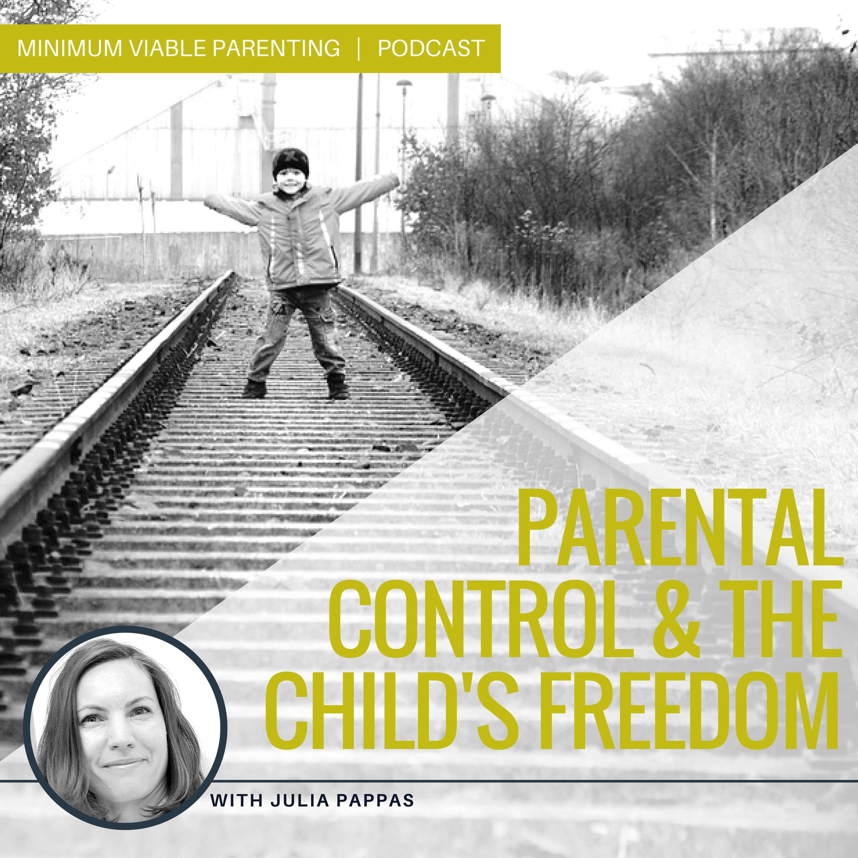 Episode 020: Parental Control & The Child's Sense of Freedom